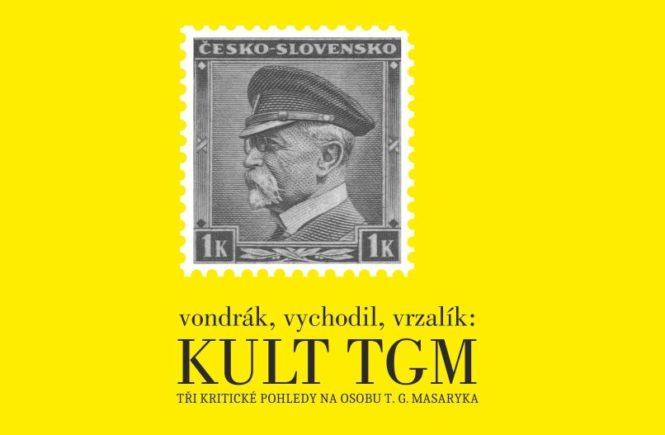 Právě vyšlo: Kult TGM. Tři kritické pohledy na osobu T. G. Masaryka
