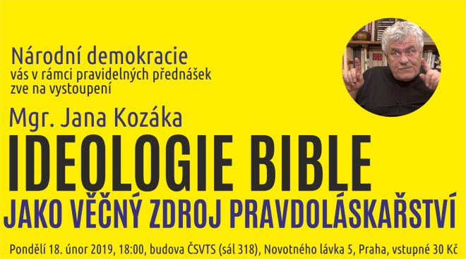 Národní demokracie vás zve na přednášku Mgr. Jana Kozáka: Ideologie bible jako věčný zdroj pravdoláskařství
